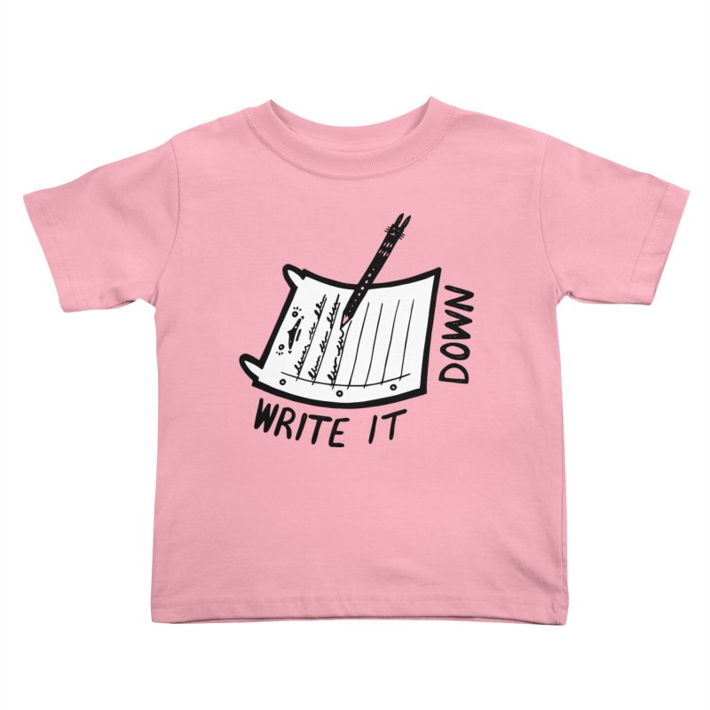 Write It Down (White BG) Kids Toddler T-Shirt by Haypeep's Artist Shop