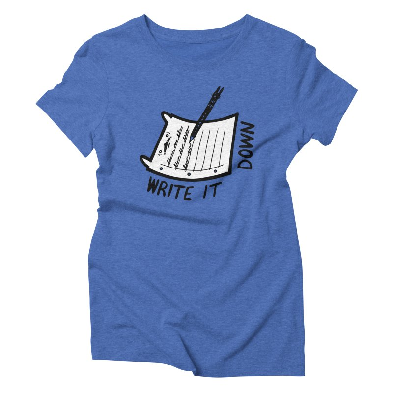 Write It Down (White BG) Women's Triblend T-Shirt by Haypeep's Artist Shop