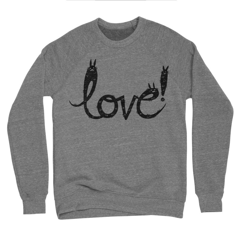 Love! Women's Sponge Fleece Sweatshirt by Haypeep's Artist Shop