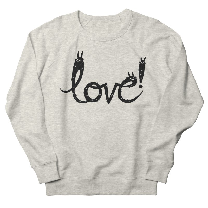 Love! Women's French Terry Sweatshirt by Haypeep's Artist Shop