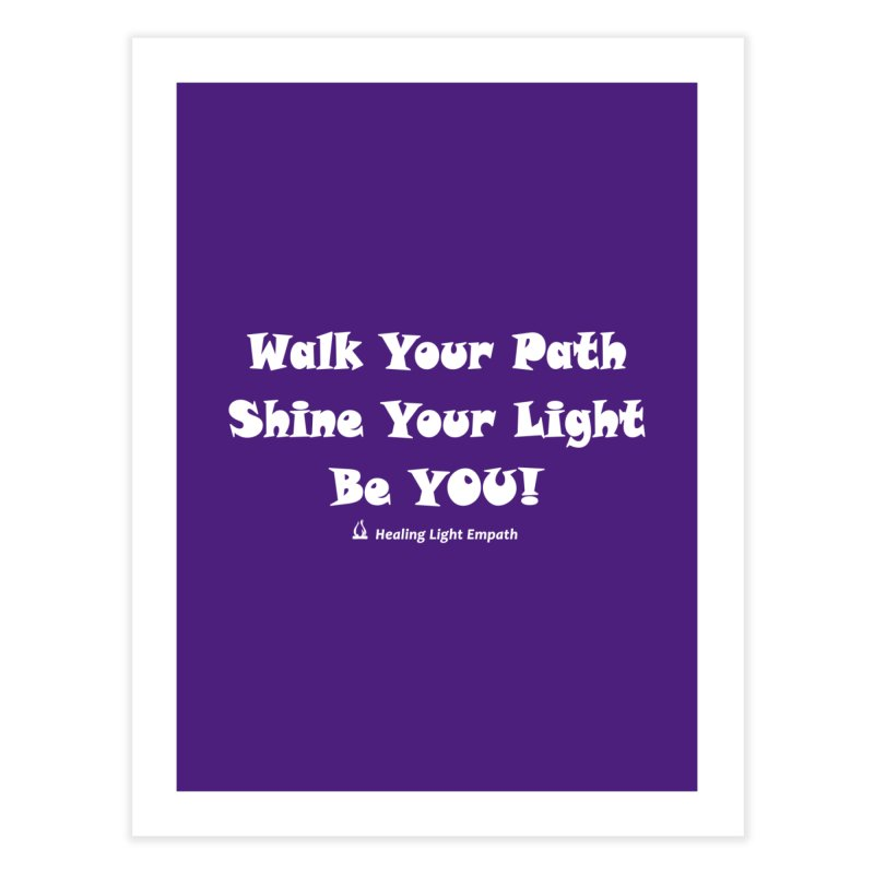 Walk Your Path Affirmation Home Fine Art Print by Welcome to Healing Light Empath's Shop!
