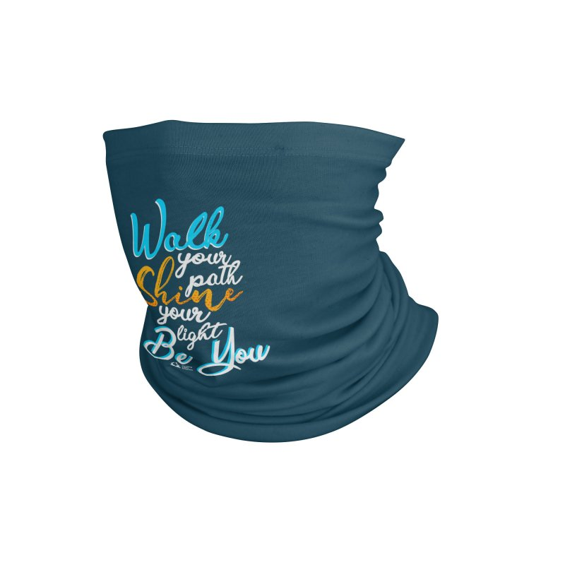 Walk Your Path Shine Your Light BE YOU graphic shirt T shirt Tee Shirt Sweatshirt Cute with Sayings Accessories Neck Gaiter by Welcome to Healing Light Empath's Shop!