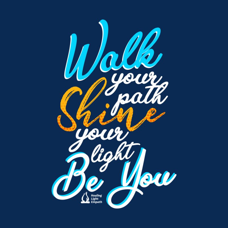 Walk Your Path Shine Your Light BE YOU graphic shirt T shirt Tee Shirt Sweatshirt Cute with Sayings Women's Longsleeve T-Shirt by Welcome to Healing Light Empath's Shop!