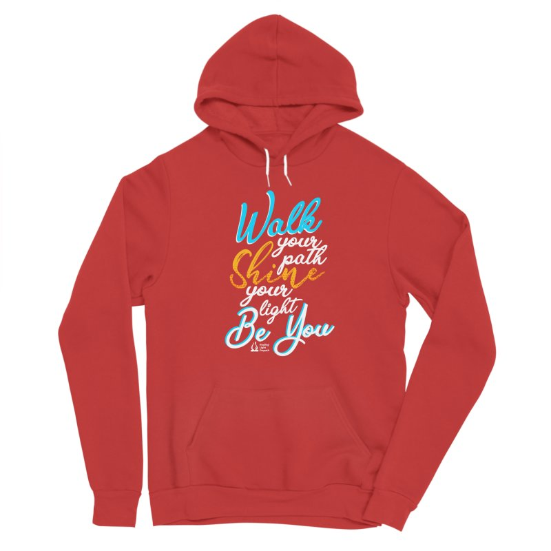 Walk Your Path Shine Your Light BE YOU graphic shirt T shirt Tee Shirt Sweatshirt Cute with Sayings Men's Pullover Hoody by Welcome to Healing Light Empath's Shop!