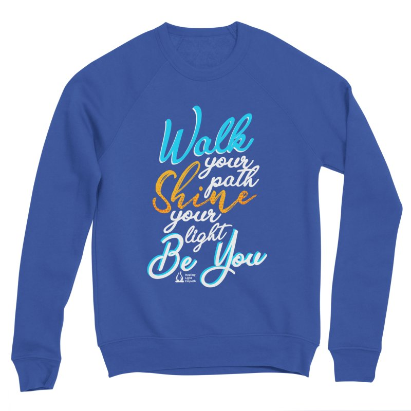 Walk Your Path Shine Your Light BE YOU graphic shirt T shirt Tee Shirt Sweatshirt Cute with Sayings Men's Sweatshirt by Welcome to Healing Light Empath's Shop!