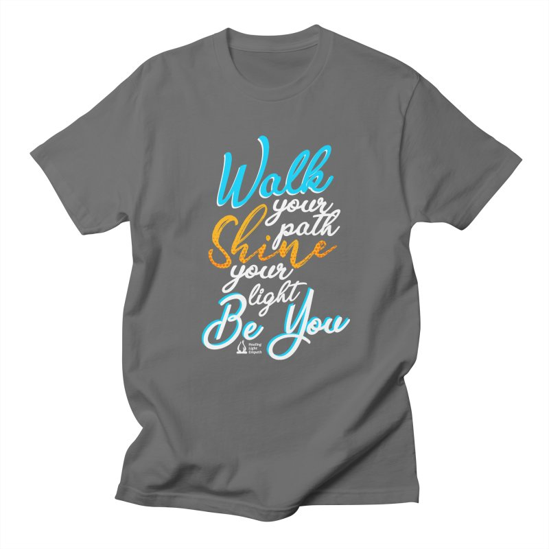 Walk Your Path Shine Your Light BE YOU graphic shirt T shirt Tee Shirt Sweatshirt Cute with Sayings Men's T-Shirt by Welcome to Healing Light Empath's Shop!
