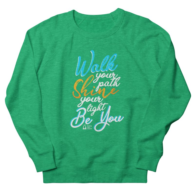 Walk Your Path Shine Your Light BE YOU graphic shirt T shirt Tee Shirt Sweatshirt Cute with Sayings Women's Sweatshirt by Welcome to Healing Light Empath's Shop!