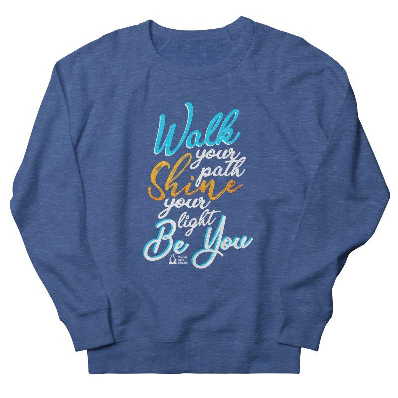 Walk Your Path Shine Your Light BE YOU graphic shirt T shirt Tee Shirt Sweatshirt Cute with Sayings Men's Sweatshirt by Welcome to Healing Light Empath's Shop!