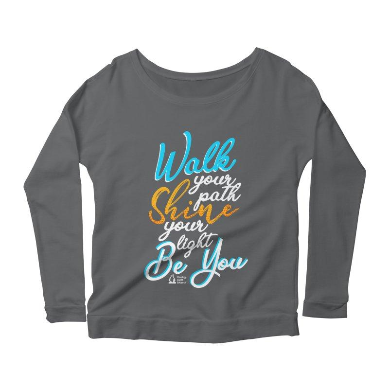 Walk Your Path Shine Your Light BE YOU graphic shirt T shirt Tee Shirt Sweatshirt Cute with Sayings Women's Longsleeve T-Shirt by Welcome to Healing Light Empath's Shop!