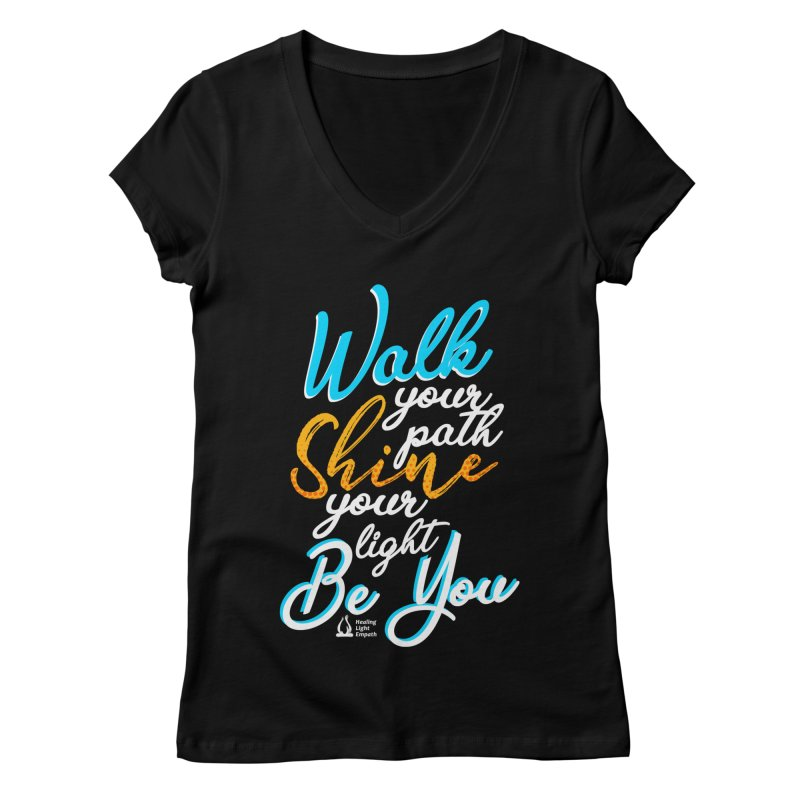 Walk Your Path Shine Your Light BE YOU graphic shirt T shirt Tee Shirt Sweatshirt Cute with Sayings Women's V-Neck by Welcome to Healing Light Empath's Shop!