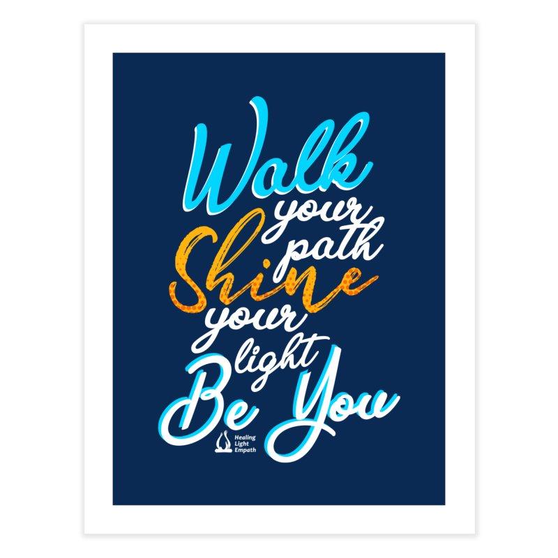 Walk Your Path Shine Your Light BE YOU graphic shirt T shirt Tee Shirt Sweatshirt Cute with Sayings Home Fine Art Print by Welcome to Healing Light Empath's Shop!