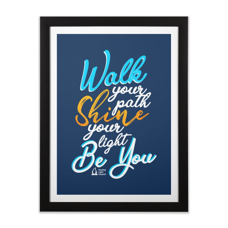 Walk Your Path Shine Your Light BE YOU graphic shirt T shirt Tee Shirt Sweatshirt Cute with Sayings Home Framed Fine Art Print by Welcome to Healing Light Empath's Shop!