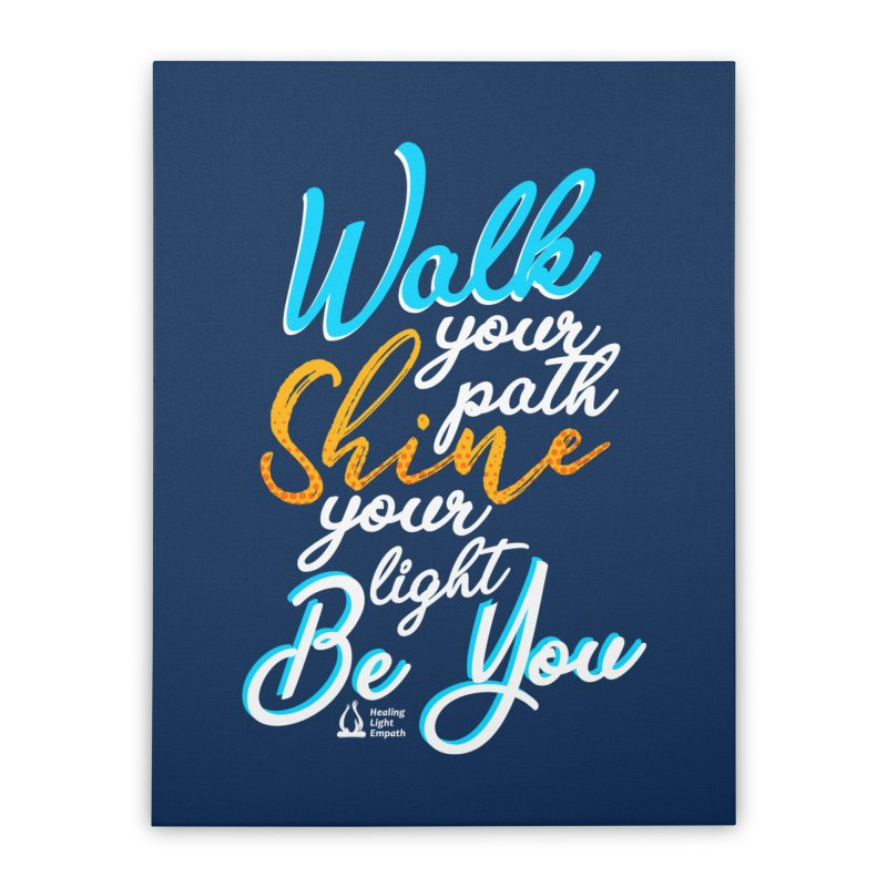 Walk Your Path Shine Your Light BE YOU graphic shirt T shirt Tee Shirt Sweatshirt Cute with Sayings Home Stretched Canvas by Welcome to Healing Light Empath's Shop!
