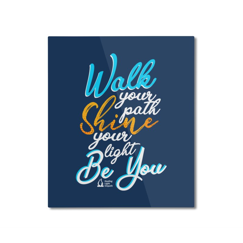 Walk Your Path Shine Your Light BE YOU graphic shirt T shirt Tee Shirt Sweatshirt Cute with Sayings Home Mounted Aluminum Print by Welcome to Healing Light Empath's Shop!