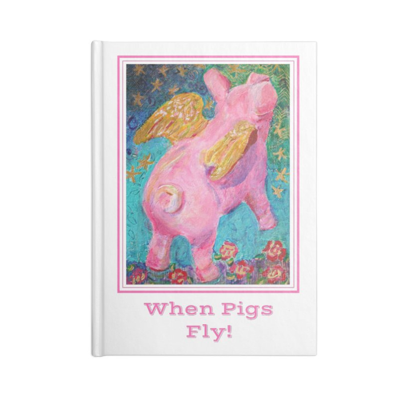 When Pigs Fly! in Blank Journal Notebook by Heni Sandoval - Color & Light  Artist Shop