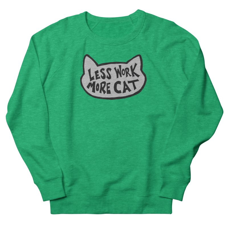 Less Work, More Cat Women's Sweatshirt by Henry Noodle Shop
