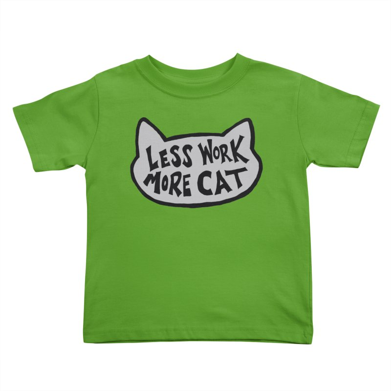 Less Work, More Cat Kids Toddler T-Shirt by Henry Noodle Shop