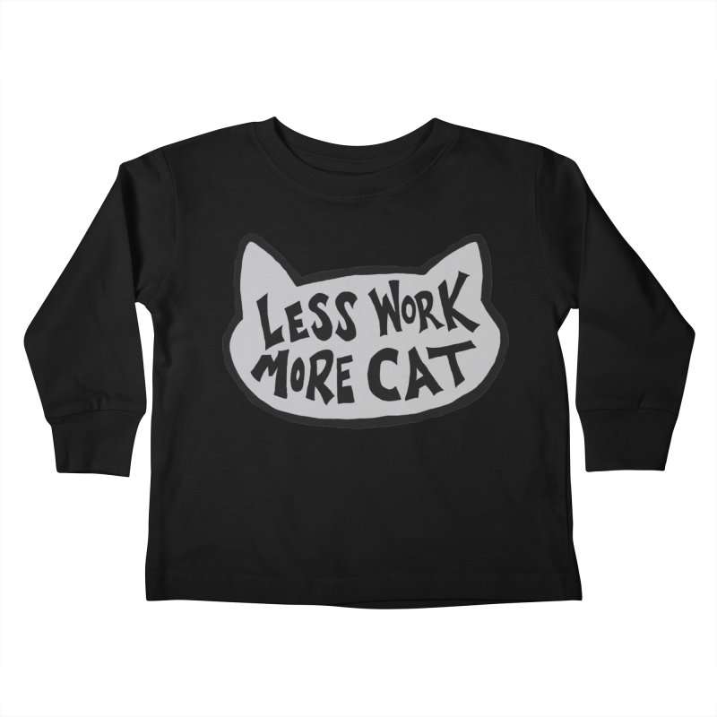 Less Work, More Cat Kids Toddler Longsleeve T-Shirt by Henry Noodle Shop
