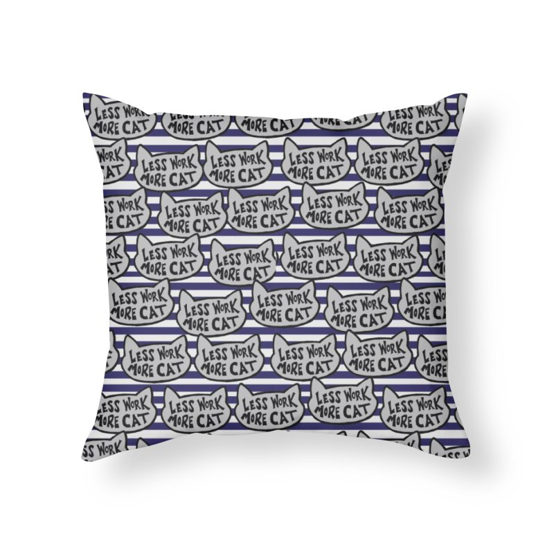 Less Work More Cats with Stripes Home Throw Pillow by Henry Noodle Shop