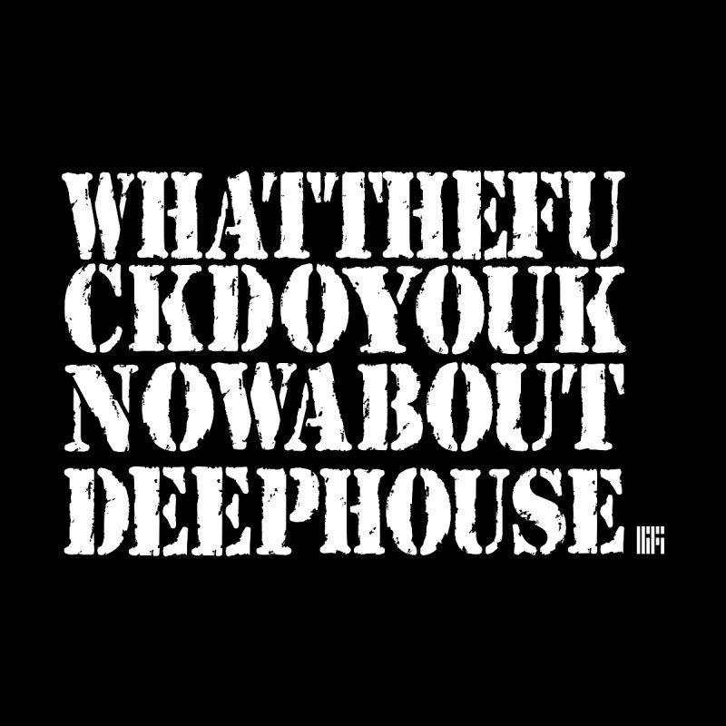 WHATTHEFUCKDOYOUKNOWABOUTDEEPHOUSE Home Framed Fine Art Print by HiFi Brand
