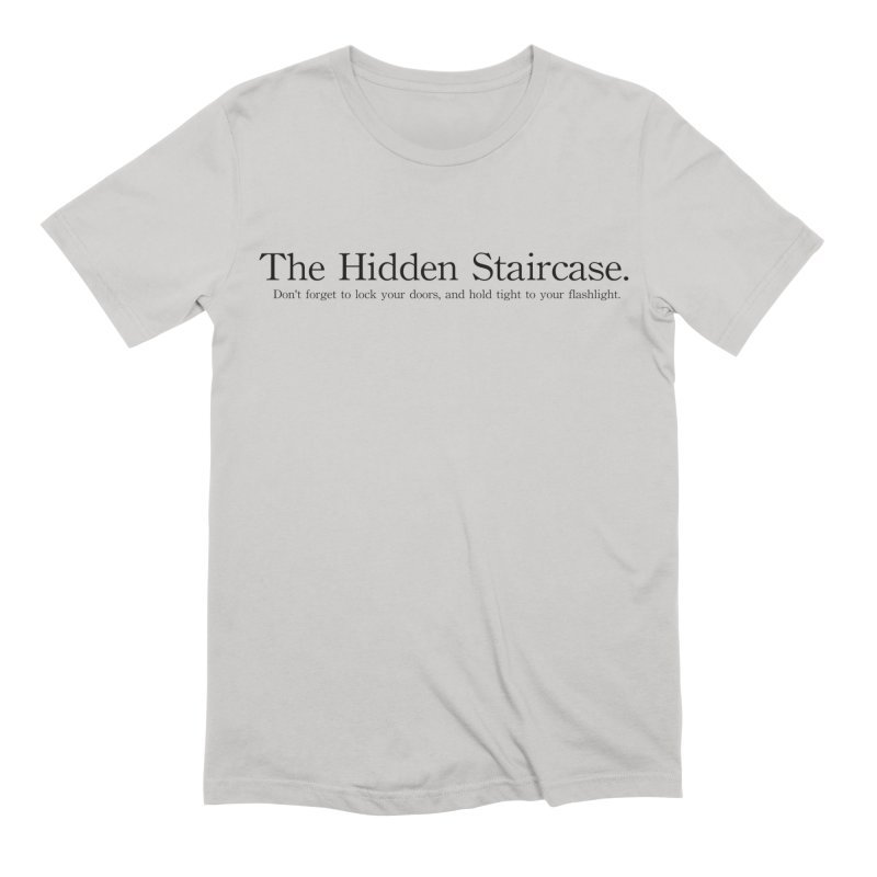 The Hidden Staircase Tagline Men's T-Shirt by The Hidden Staircase's Artist Shop