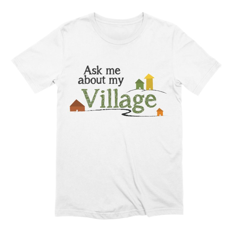 Ask me about my Village Men's T-Shirt by It Takes a Village's Shop