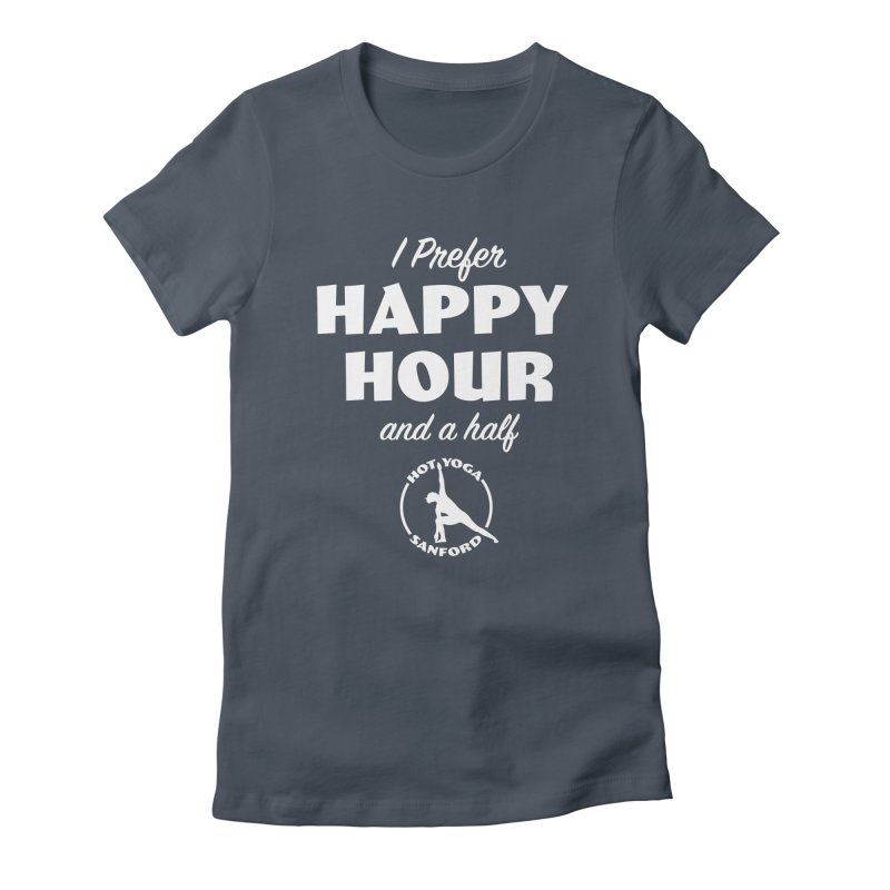 I prefer Happy Hour and a half Women's T-Shirt by Hot Yoga Sanford's Storefront