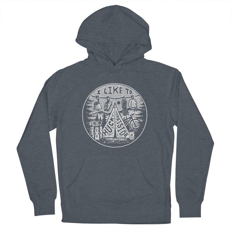 I like to Huck Outside Men's French Terry Pullover Hoody by Huck Adventures Swag