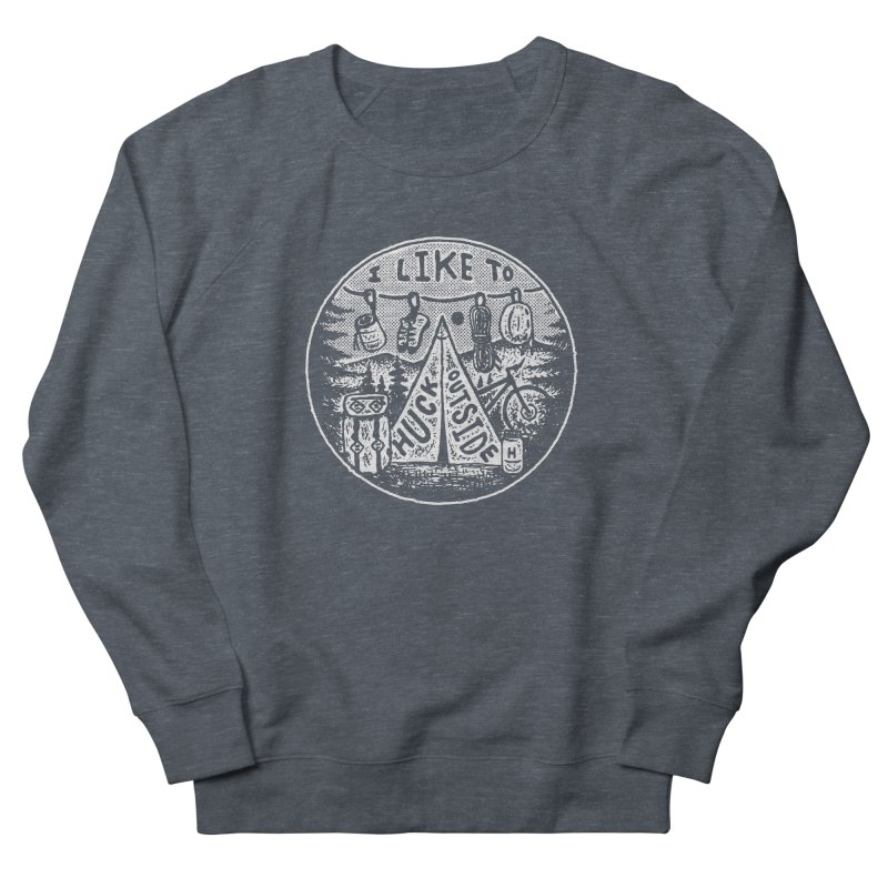I like to Huck Outside Men's French Terry Sweatshirt by Huck Adventures Swag