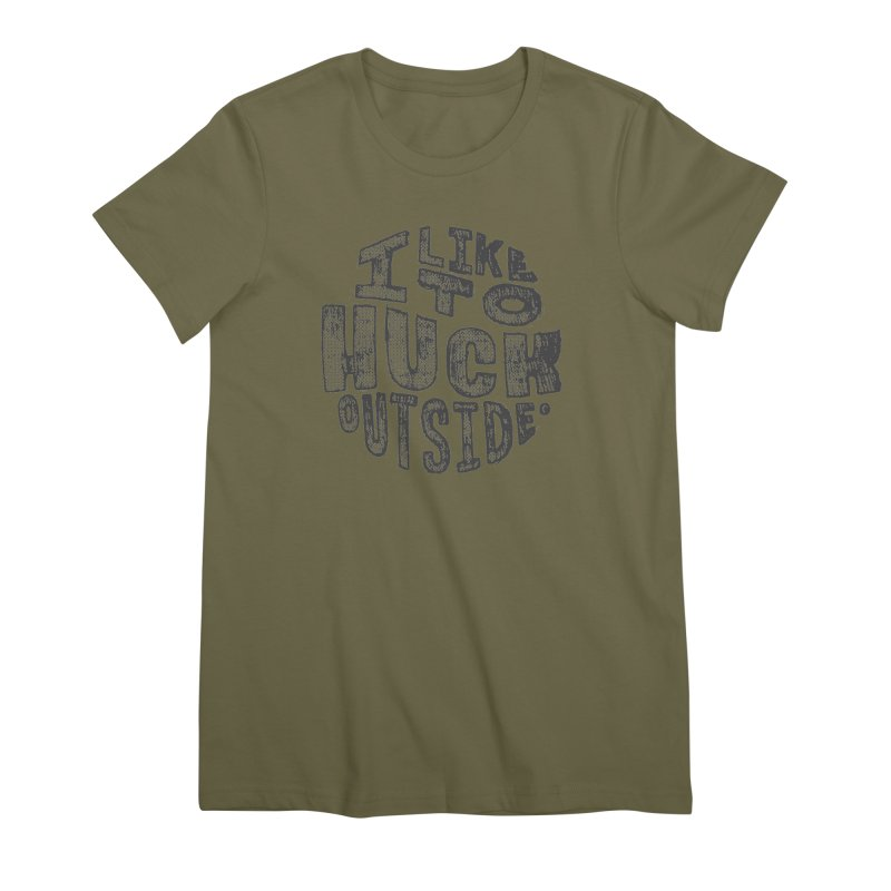 I like to Huck Outside Women's Premium T-Shirt by Huck Adventures Swag