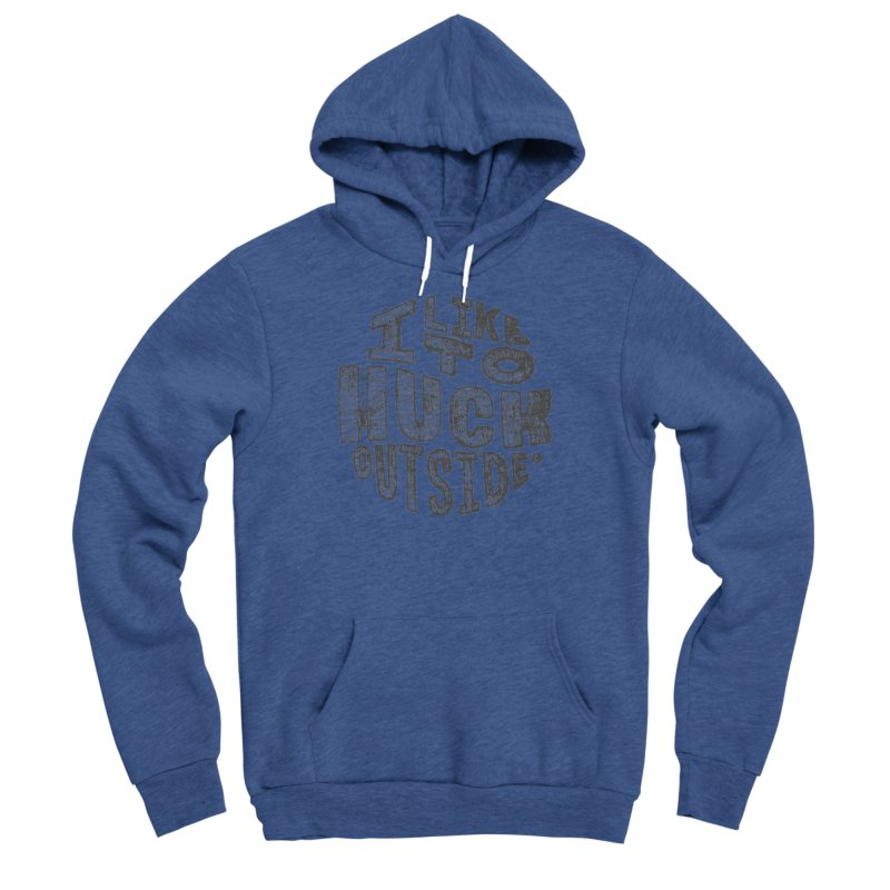 I like to Huck Outside Men's Pullover Hoody by Huck Adventures Swag
