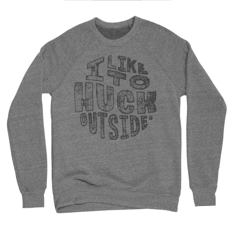 I like to Huck Outside Men's Sponge Fleece Sweatshirt by Huck Adventures Swag