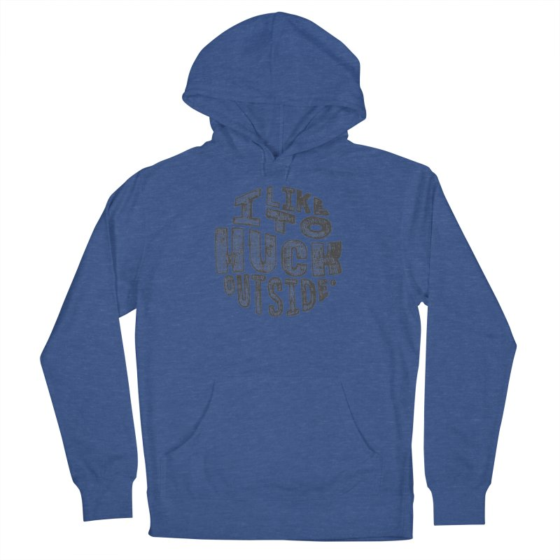 I like to Huck Outside Women's Pullover Hoody by Huck Adventures Swag