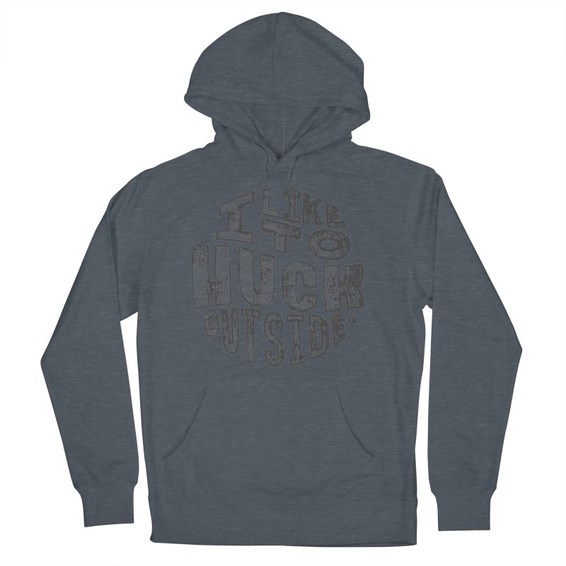 I like to Huck Outside Women's French Terry Pullover Hoody by Huck Adventures Swag