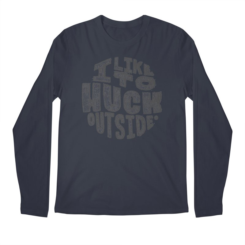 I like to Huck Outside Men's Longsleeve T-Shirt by Huck Adventures Swag
