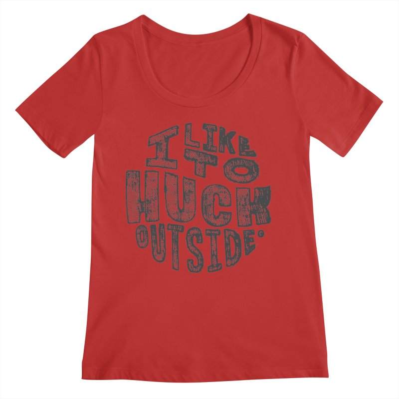 I like to Huck Outside Women's Regular Scoop Neck by Huck Adventures Swag