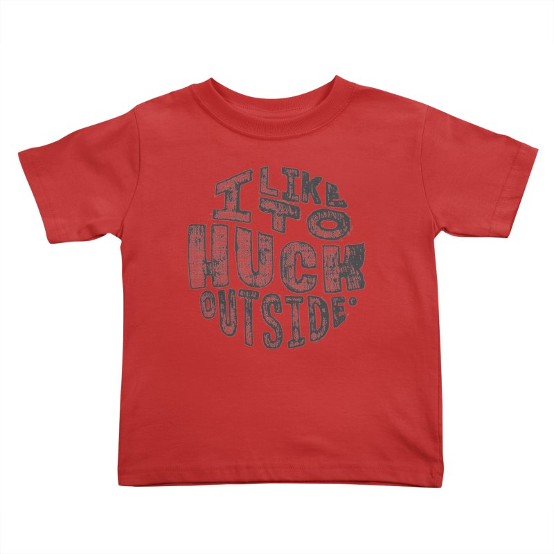 I like to Huck Outside Kids Toddler T-Shirt by Huck Adventures Swag