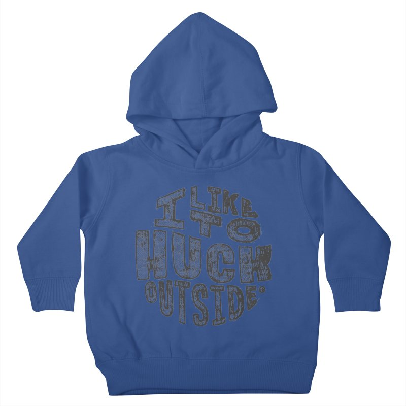 I like to Huck Outside Kids Toddler Pullover Hoody by Huck Adventures Swag