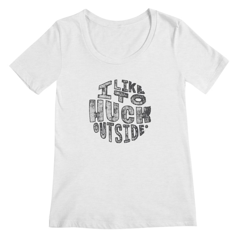 I like to Huck Outside Women's Scoop Neck by Huck Adventures Swag