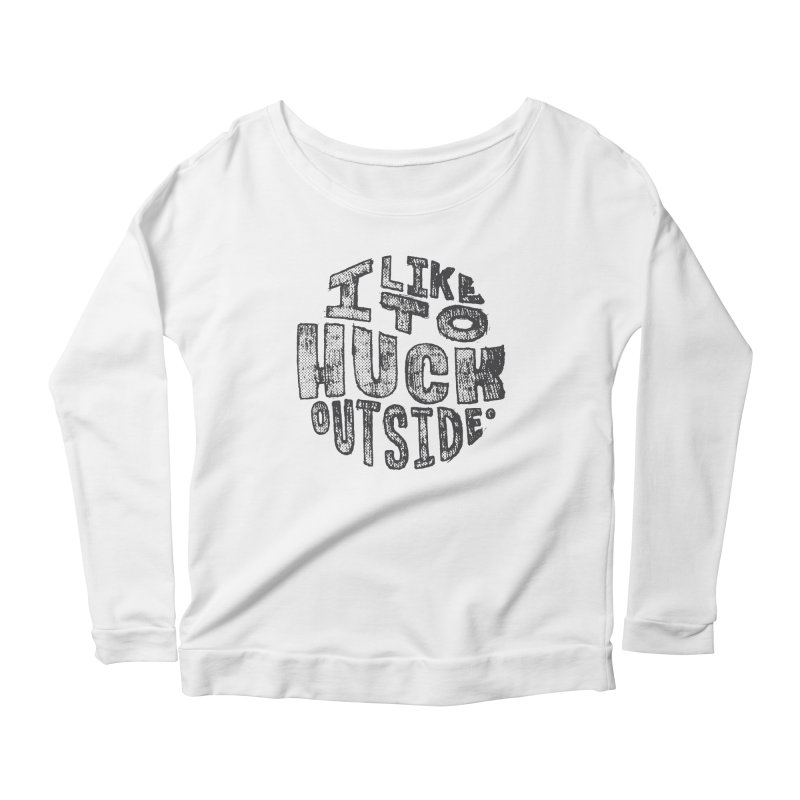 I like to Huck Outside Women's Scoop Neck Longsleeve T-Shirt by Huck Adventures Swag