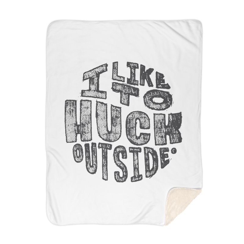 I like to Huck Outside Home Blanket by Huck Adventures Swag