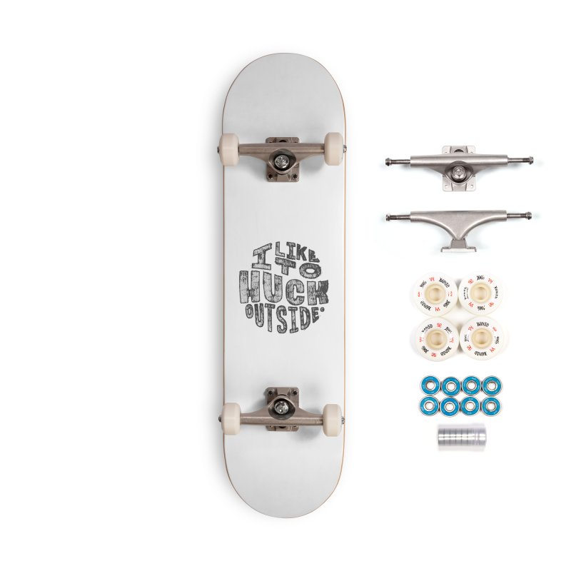 I like to Huck Outside Accessories Complete - Premium Skateboard by Huck Adventures Swag
