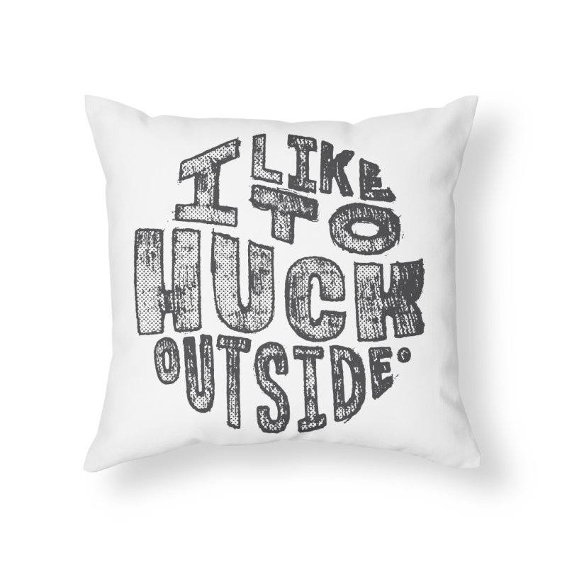 I like to Huck Outside Home Throw Pillow by Huck Adventures Swag