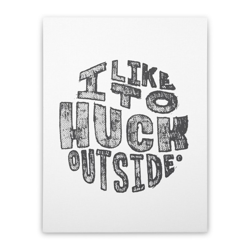 I like to Huck Outside Home Stretched Canvas by Huck Adventures Swag