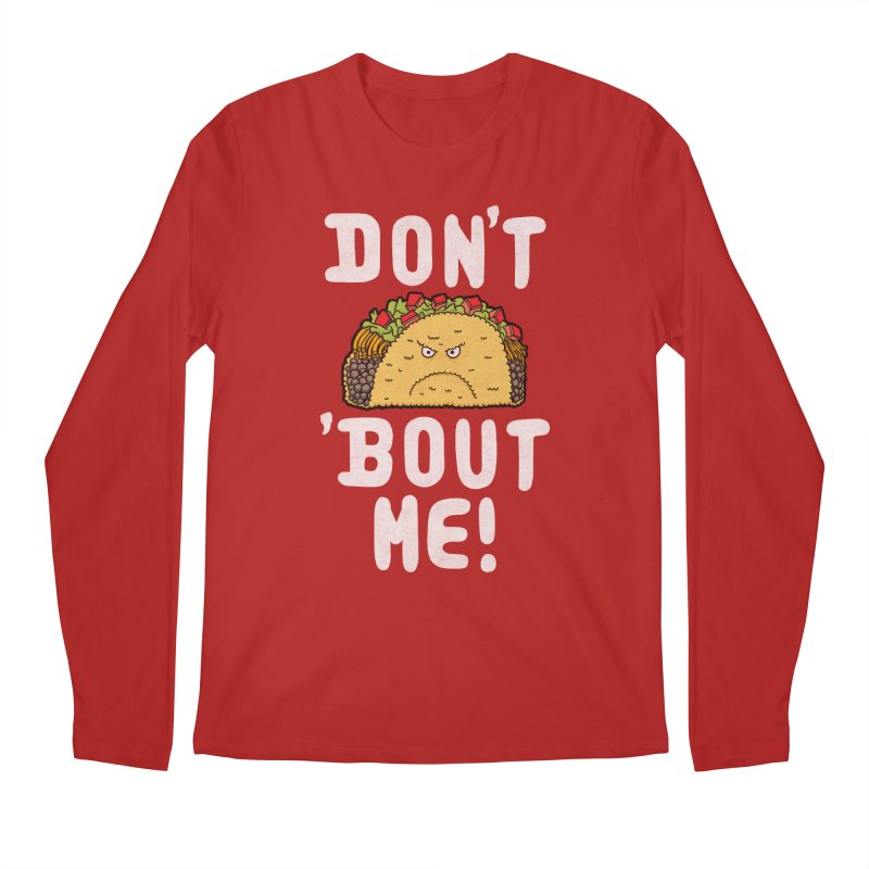 Don't Taco 'Bout Me!  Men's Longsleeve T-Shirt by Humor Tees