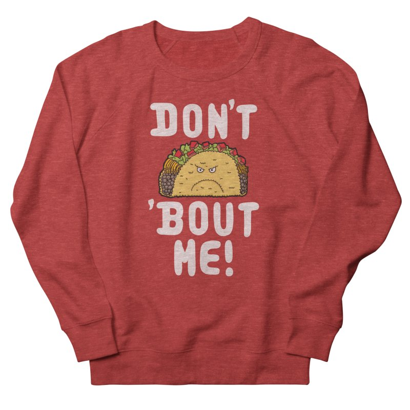 Don't Taco 'Bout Me!  Men's Sweatshirt by Humor Tees