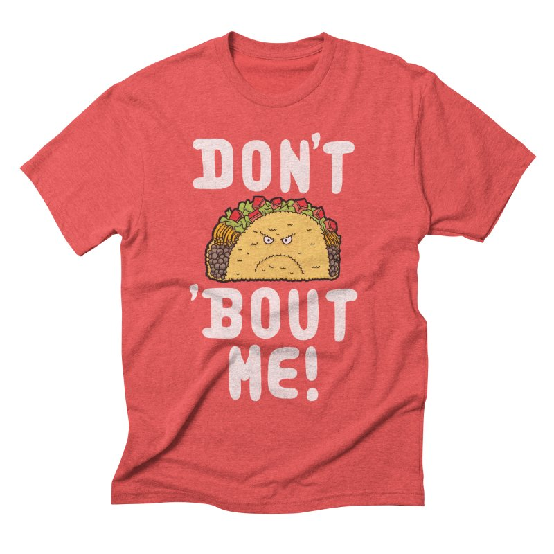 Don't Taco 'Bout Me!  Men's Triblend T-shirt by Humor Tees