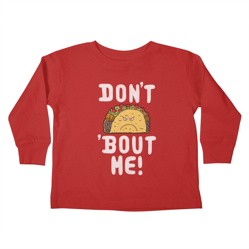 Don't Taco 'Bout Me!  Kids Toddler Longsleeve T-Shirt by Humor Tees