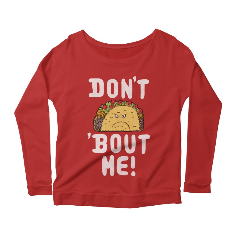 Don't Taco 'Bout Me!  Women's Longsleeve Scoopneck  by Humor Tees