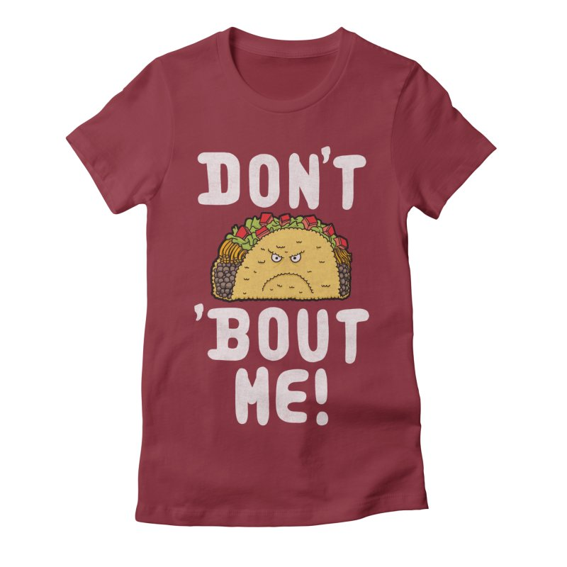 Don't Taco 'Bout Me!  Women's Fitted T-Shirt by Humor Tees